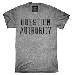Question Authority Shirt, Hoodies, Tanktops