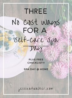 3 ways for a no cost spa day, spa day, how to practice self care, self care, self love, taking care of your self, how to plan a girls weekend, http://jessicafwalker.com, gratitude, empowerment, success