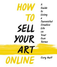 How+to+Sell+Your+Art+Online:+Live+a+Successful+Creative+Life+on+Your+Own+Terms