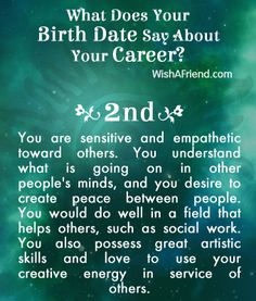 You are sensitive and empathetic toward others. You understand what is going on in other's minds, and you desire to create peace between people. You would do well in a field that helps others, such as social work. You also possess great artistic skills and love to use your creative energy in service of others.