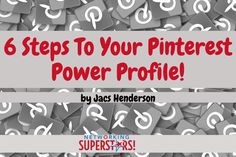 6 Steps To Your Pinterest Power Profile!