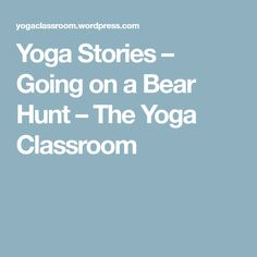 Yoga Stories Going On A Bear Hunt The Classroom