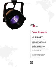 Look for the UV Bullet in Upcoming Publications - The UV Bullet will be featured in several of the leading publications in the industry, including Projection, Lights, and Staging News; Live Design Magazine; and Lighting and Sound America. The UV Bullet is a compact, high output backlight that is tool-free, has a lockable focus, and is energy efficient.