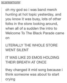 This exact same thing happened to me the last time I was at Hot Topic. Except mine didn't change it and there were actual tears from several patrons.<<<THIS HAPPENED IN like August 2013 and I kid you not the whole store started crying including me