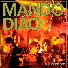 Hurricane Bar. My favorite Mando Diao album.