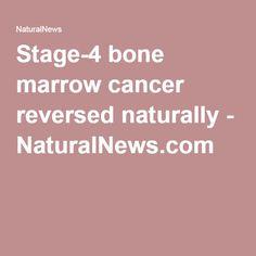Stage-4 bone marrow cancer reversed naturally - NaturalNews.com
