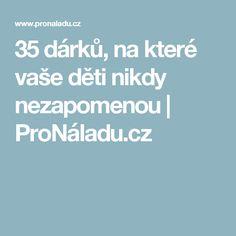 35 dárků, na které vaše děti nikdy nezapomenou | ProNáladu.cz