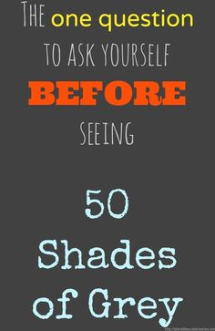 Before seeing the movie, 50 Shades of Grey, you have one question to ask yourself.