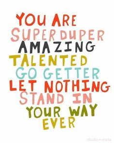 You are super duper amazing talented go getter let nothing stand in your way ever - Inspirational Quotes for Kids & Teens - Educational Activities The Words, Lettering, Quote Typography, Quotes To Live By, Me Quotes, Quotes For Exams, You Rock Quotes, Good Luck Quotes, Sucess Quotes