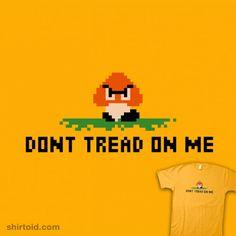 Don't Tread On Me    We're more of a Mushroom Republic than a Mushroom Kingdom.