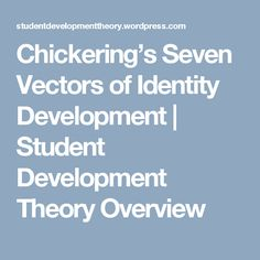 Chickering's Seven Vectors of Identity Development | Student Development Theory Overview