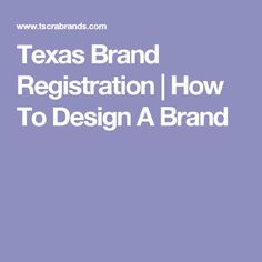 Texas Brand Registration | How To Design A Brand