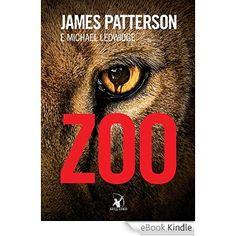 Zoo eBook: James Patterson, Michael Ledwidge: Amazon.com.br: Loja Kindle