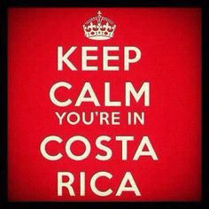 Keep Calm you're in Costa Rica