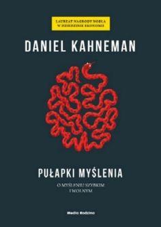 Książka Pułapki myślenia. O myśleniu szybkim i wolnym autorstwa   Kahneman Daniel , dostępna w Sklepie EMPIK.COM w cenie 52,99 zł. Przeczytaj recenzję Pułapki myślenia. O myśleniu szybkim i wolnym. Zamów dostawę do dowolnego salonu i zapłać przy odbiorze!