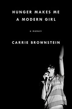 Hunger Makes Me a Modern Girl: A Memoir: Amazon.co.uk: Carrie Brownstein: 9781594486630: Books