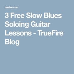 3 Free Slow Blues Soloing Guitar Lessons - TrueFire Blog