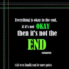 Encouraging stay strong quotes on www.bmabh.com-Everything is okay in the end, if it's not ok, then it's not the end. Follow us at https://www.pinterest.com/bmabh/ for more awesome quotes.