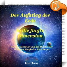Der Aufstieg der Erde in die fünfte Dimension    ::  Der jahrelange Bestseller erstmalig als E-Book! Der Aufstieg der Erde in die 5. Dimension Klar und leicht verständlich erklären uns die Meister der Weisheit Konfuzius und Kuthumi, mit denen die Autorin in Kontakt steht: - die Entstehung der Erde - die Zeitebenen - die Funktionsweise des Karmas - die Aura und die Ich-bin-Kraft - die unterschiedlichen Seelenalter - die Gründung des Dualen Universums - das Jenseits - die Erkenntnis von ...