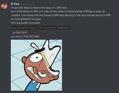 So I got really high last night and woke up to this being in the Discord chat log #funny #meme #LOL #humor #funnypics #dank #hilarious #like #tumblr #memesdaily #happy #funnymemes #smile #bushdid911 #haha #memes #lmao #photooftheday #fun #cringe #meme #laugh #cute #dankmemes #follow #lol #lmfao #love #autism #filthyfrank #trump #anime #comedy #edgy