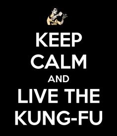 Keep Calm and Live the Kung Fu