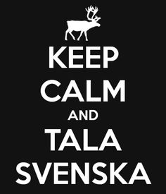 Keep calm and speak Swedish <3