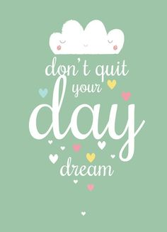 Don't quit your daydream - Poster von Petite Louise Cute Quotes, Words Quotes, Wise Words, Great Quotes, Sayings, Girly Quotes, Inspiring Quotes About Life, Inspirational Quotes, Meaningful Quotes
