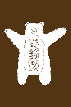 """Home is a long bear hug with someone you love."""