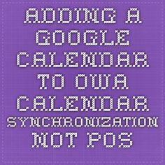 Adding a Google Calendar to OWA Calendar. Synchronization not possible unless you use a man-in-the-middle like Mac iCal or so. You have to look at both calendars in separate frames.