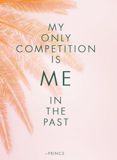 """In his song, Don't Play Me, Prince says, """"My only competition is me, in the past..."""". I've always loved that line. It's just so badass, right?? As I look to create some resolutions for 2016 I am channeling this idea -- that my past self is my biggest competitor. I like this way of thinking..."""