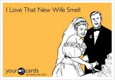 I love that new wife smell - http://umad.com/i-love-that-new-wife-smell/  #Ecards, #Funny, #NewWife