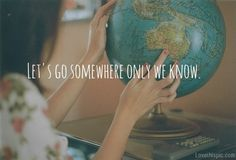 Let's go somewhere only we know