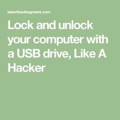 Lock and unlock your computer with a USB drive, Like A Hacker