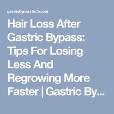 Hair Loss After Gastric Bypass: Tips For Losing Less And Regrowing More Faster | Gastric Bypass Truth