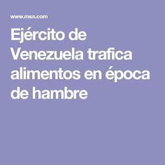 Ejército de Venezuela trafica alimentos en época de hambre