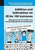 Addition und Subtraktion im ZR bis 100 trainieren: Übungsmaterial für Schüler mit sonder pädagogischem Förderbedarf (2. bis 4. Klasse) (Sonderpäd. Förderung in der Regelschule)