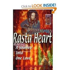 Rasta Heart: A Journey Into One Love  Robert Roskind    This book inspired great things.