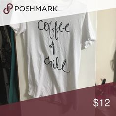 """Closet Clean Out; Aerie Real Soft Graphic T White T  that says """" Coffee & Chill""""  Offers Welcome American Eagle Outfitters Tops Tees - Short Sleeve"""
