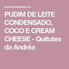 PUDIM DE LEITE CONDENSADO, COCO E CREAM CHEESE         -          Quitutes da Andréa