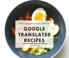 Multicultural Couple Problems: Google Translated recipes and all the catastrophes that follow...