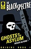 Free Kindle Book -   Ghosts in the Asylum (The Black Spectre Origins Book 1)