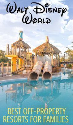 Off-Property Resorts Near Walt Disney World: Find out the best family-friendly resorts in Orlando near Disney World