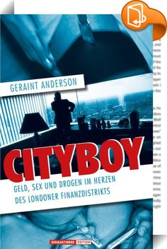 """Cityboy    ::  Geraint Anderson ist ein Insider. Er kennt das Finanzsystem - und er hat darüber geschrieben. Er arbeitete zwölf Jahre als Analyst in Europas Finanzmetropole London und wurde in seinem Fachgebiet mehrmals zum besten Analysten aller Banken der Stadt gewählt. Was keiner wusste: Während der letzten beiden Jahre seiner beruflichen Tätigkeit ging er einem brisanten """"Nebenjob"""" nach. 22 Monate war seine Identität eines der best gehütesten Geheimnisse der Londoner City. Unter de..."""