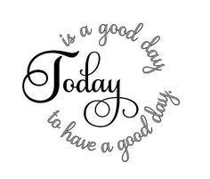 today is a good day to have a good day Vinyl Quotes, Sign Quotes, Silhouette Cameo Projects, Silhouette Design, Vinyl Crafts, Vinyl Projects, Stencils, Cricut Air, Cricut Creations