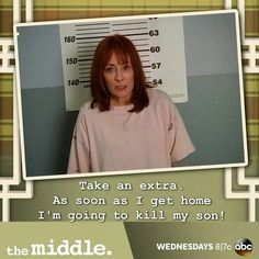 Take an extra ~ The Middle ~ TV Quotes Tv Quotes, Funny Quotes, Movie Quotes, Library Books, My Books, Funny Tv Series, The Middle Tv Show, Modern Family, Girl Humor
