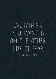 """""""Everything you want is on the other side of fear."""" ~Jack Canfield #quote"""