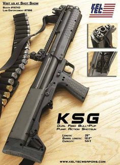 "This Kel-Tec KSG bullpup pump-action shotgun has dual tube magazines that can hold a total of 14+1 rounds of ammunition.  The shotgun has a total length of 26"" and a barrel length of 18.5"", thus ensuring it does not run afowl of any NFA regulations and is civilian legal.    Specifications 	  Caliber 	12 gauge 2.75""  Capacity 	14+1  Magazine(s) 	Two 7 round tube magazines  Finish 	Black  Barrel 	18.5""  Overall Length 	26.1""  Weight 	6.9 lbs (unloaded), 8.5 lbs (loaded)  Width 	3"""
