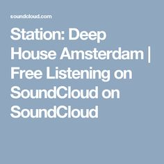 Station: Deep House Amsterdam | Free Listening on SoundCloud on SoundCloud