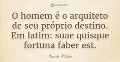 O homem é o arquiteto de seu próprio destino. Em latim: suae quisque fortuna faber est. — Frank Miller