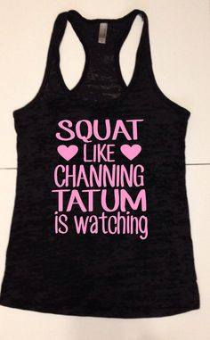 Squat like Channing Tatum is watching Cute Workout Tank Burnout Tank Racerback Tank Top Pink Text 11 tank colors to choose from
